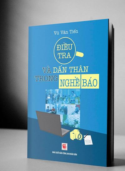 sách: Điều tra và dấn thân trong nghề báo của tác giả Vũ Văn Tiến.