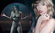 Taylor Swift khoe trọn cơ thể trong MV mới