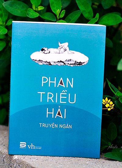 Tuyển tập truyện ngắn Phan Triều Hải vừa được phát hành.