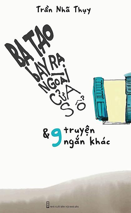 Bìa sách Ba tao bay ra ngoài cửa sổ và 9 truyện ngắn khác.