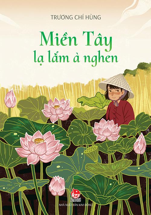 Bìa sách Miền Tây lạ lắm à nghen. Sách có 100 trang, chú trọng minh họa nhiều hình vẽ, giúp người đọc dễ hình dung.  Ảnh: NXB Kim Đồng.